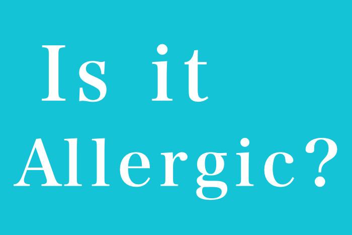 Is it allergic? これはアレルギーですか?